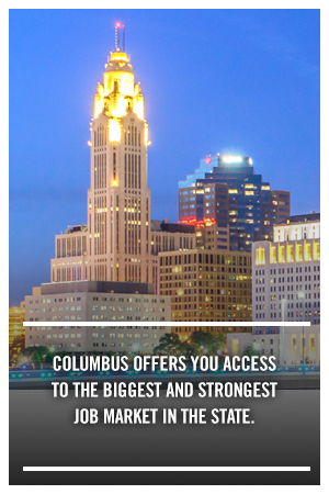 Columbus offers you access to the biggest and strongest job market in the state.