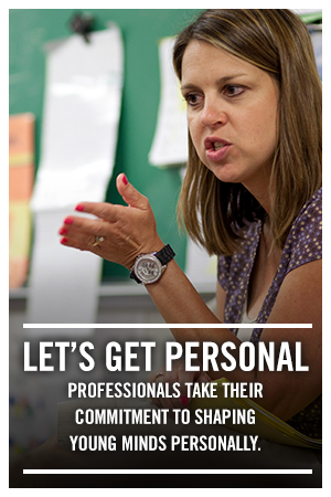 Let's get personal. Professionals take their commitment to shaping young minds personally.